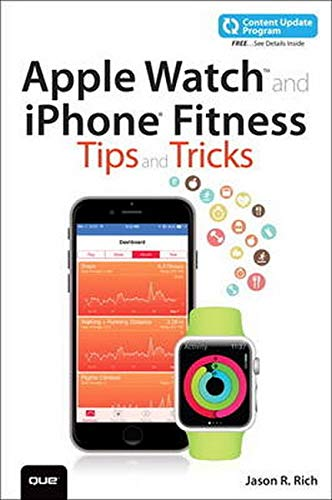 Apple Watch and iPhone Fitness Tips and Tricks (includes Content Update Program) By Jason R. Rich