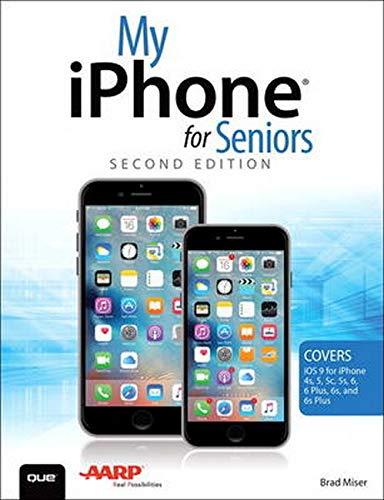 My iPhone for Seniors (Covers iOS 9 for iPhone 6s/6s Plus, 6/6 Plus, 5s/5C/5, and 4s) By Brad Miser