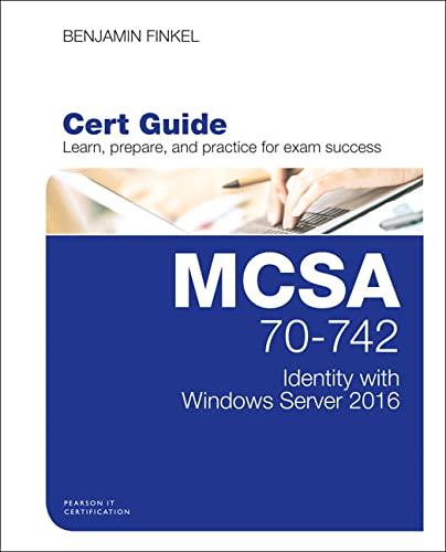 MCSA 70-742 Cert Guide: Identity with Windows Server 2016 By Benjamin Finkel