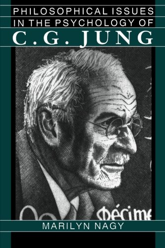 Philosophical Issues in the Psychology of C. G. Jung By Marilyn Nagy