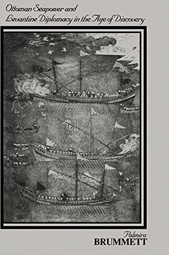 Ottoman Seapower and Levantine Diplomacy in the Age of Discovery By Palmira Brummett