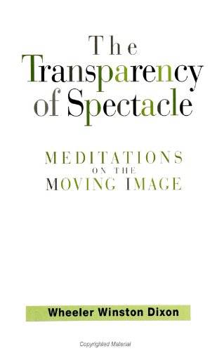 The Transparency of Spectacle By Wheeler Winston Dixon