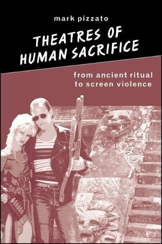 Theatres of Human Sacrifice By Mark Pizzato