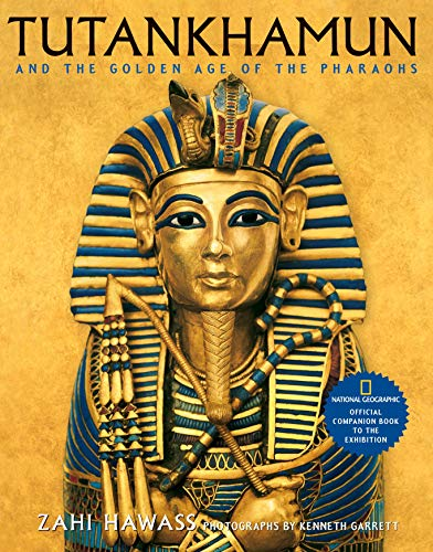 Tutankhamun and the Golden Age of the Pharaohs: Official Companion Book to the Exhibition by Zahi A. Hawass