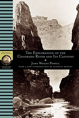 Exploration of the Colorado River and Its Canyons (National Geographic Adventure Classics) By John Wesley Powell