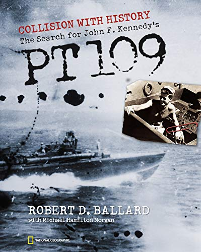 Collision with History: The Search for John F. Kennedy's PT 109 By Robert D. Ballard