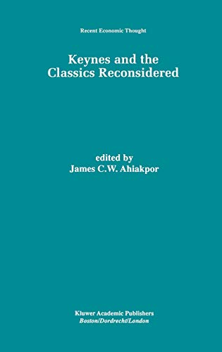 Keynes and the Classics Reconsidered By Edited by James C. W. Ahiakpor