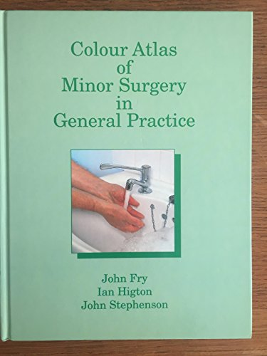 Colour Atlas of Minor Surgery in General Practice by John Fry