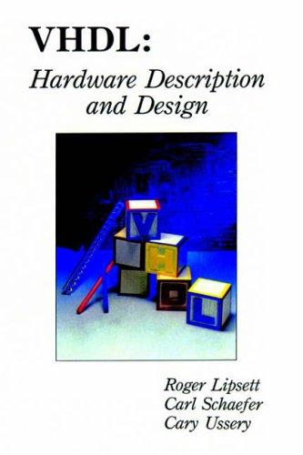 VHDL: Hardware Description and Design By Roger Lipsett