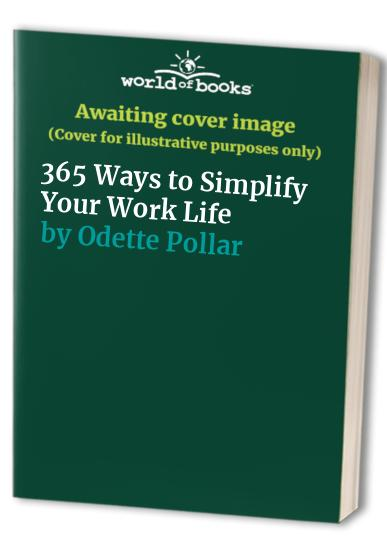 365 Ways to Simplify Your Work Life By Odette Pollar