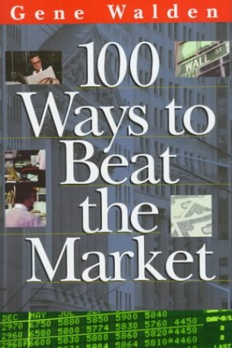 100 Ways to Beat the Market (One Hundred Ways to Beat the Stock Market) By Gene Walden