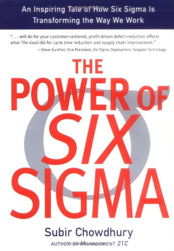 The Power of Six Sigma: An Inspiring Tale of How Six Sigma is Transforming the Way We Work By Subir Chowdhury