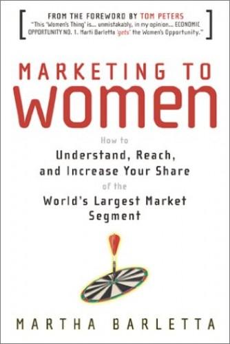 Marketing to Women By Martha Barletta