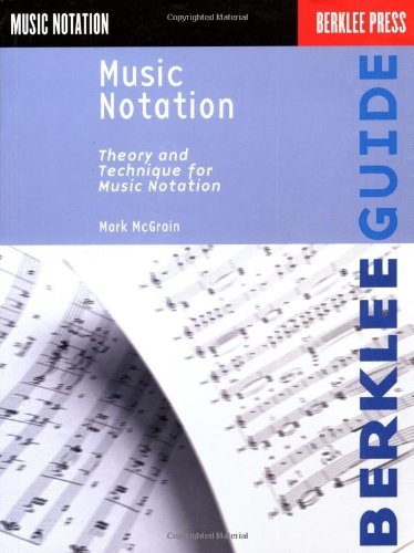 Music Notation: Theory and Technique for Music Notation by Mark McGrain