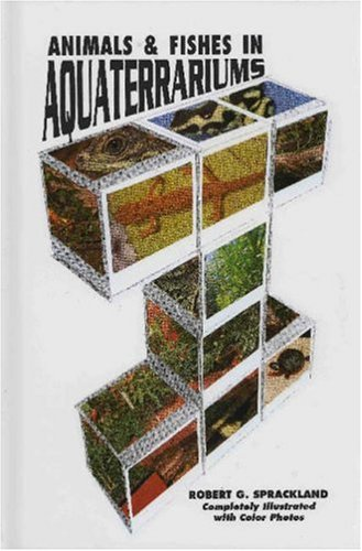 Animals and Fishes in Aqua Terrariums By Robert George Sprackland