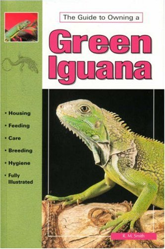 The Guide to Owning a Green Iguana By John Coborn