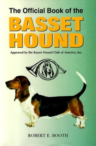 The Official Book of the Basset Hound By Robert E. Booth