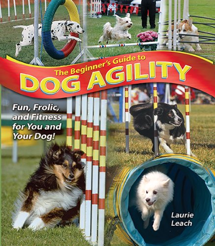 The Beginner's Guide to Dog Agility By Laurie Leach