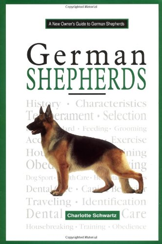 A New Owners Guide to German Shepherds By Charlotte Schwartz