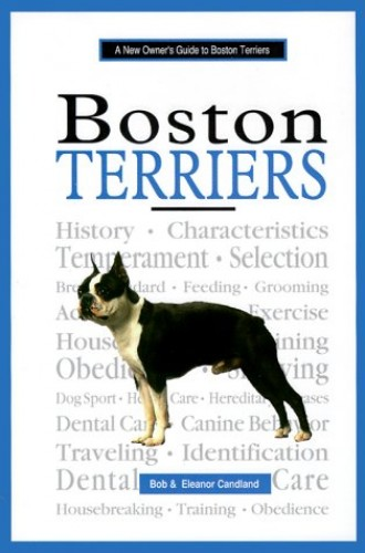 New Owner's Guide to Boston Terriers By Bob Candland