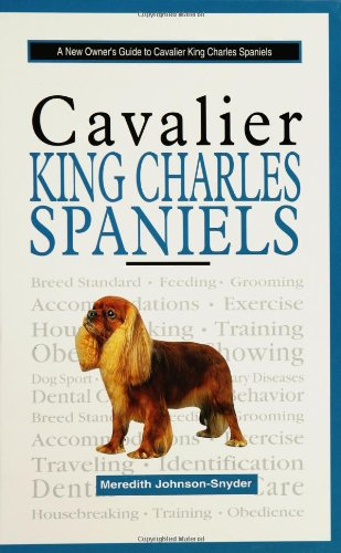 A New Owner's Guide to Cavalier King Charles Spaniels By Meredith Johnson-Snyder