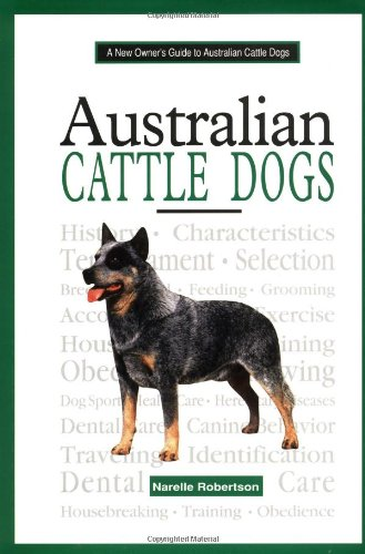 New Owner's Guide to Australian Cattle Dogs By Narelle Robertson