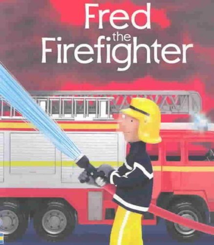 Fred the Firefighter By Felicity Brooks