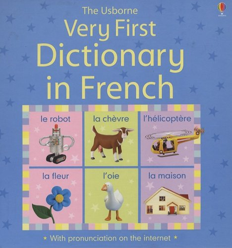 The Usborne Very First Dictionary in French By Felicity Brooks
