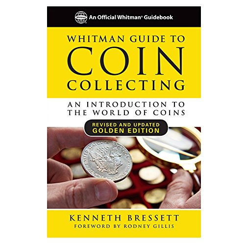 Whitman Guide to Coin Collecting: A Beginner's Guide to the World of Coin Collecting By Kenneth E Bressett