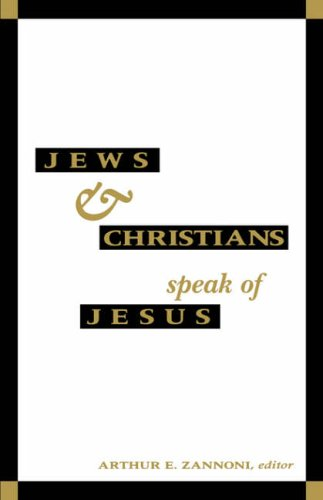 Jews and Gentiles Speak of Jesus By Edited by Arthur E. Zannoni