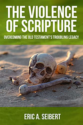 The Violence of Scripture By Eric A. Seibert