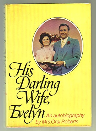 His Darling Wife, Evelyn By Oral Roberts