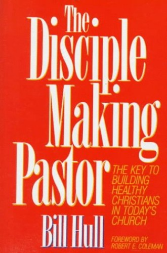 The Disciple Making Pastor By Bill Hull