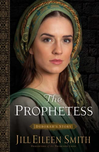 The Prophetess (Daughters of the Promised Land) By Jill Eileen Smith