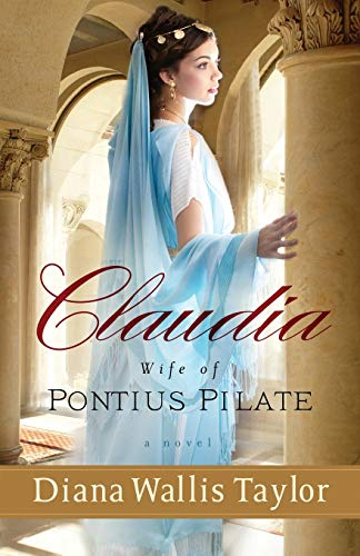 Claudia, Wife of Pontius Pilate: A Novel by Diana Wallis Taylor
