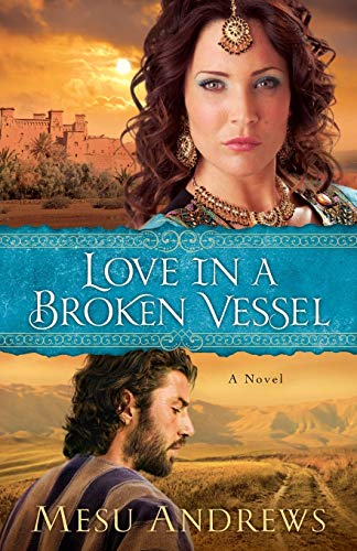 Love in a Broken Vessel: A Novel By Mesu Andrews