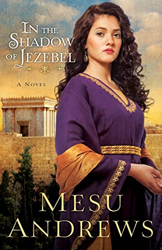 In the Shadow of Jezebel: A Novel By Mesu Andrews