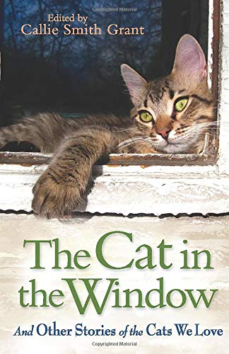 The Cat in the Window: and Other Stories of the Cats We Love by Callie Smith Grant