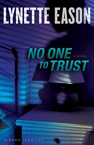 No One to Trust: A Novel: Volume 1 (Hidden Identity) By Lynette Eason