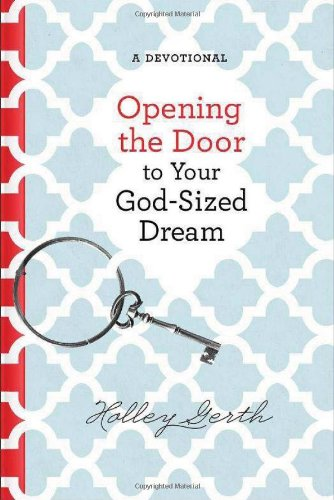 Opening the Door to Your God-Sized Dream By Holley Gerth