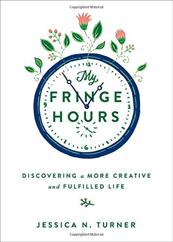 My Fringe Hours: Discovering a More Creative and Fulfilled Life by Jessica N. Turner