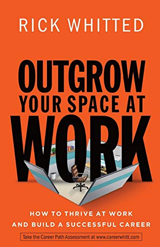 Outgrow Your Space at Work By Rick Whitted