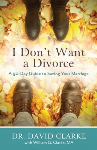 I Don't Want a Divorce By Dr. David Clarke