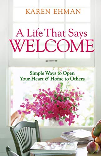 A Life That Says Welcome By Karen Ehman