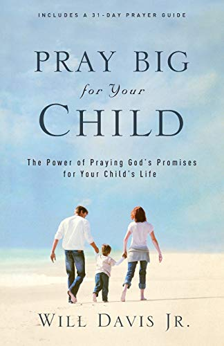 Pray Big for Your Child By Will Davis, Jr.