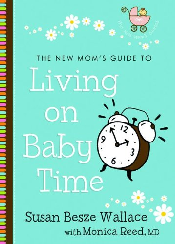 The New Mom's Guide to Living on Baby Time By Susan Besze Wallace