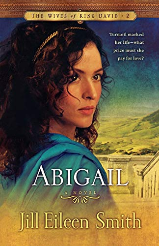 Abigail: A Novel (The Wives of King David) By Jill Eileen Smith