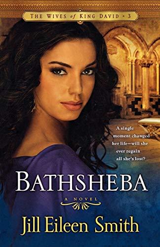 Bathsheba: A Novel: Volume 3 (Wives of King David) By Jill Eileen Smith
