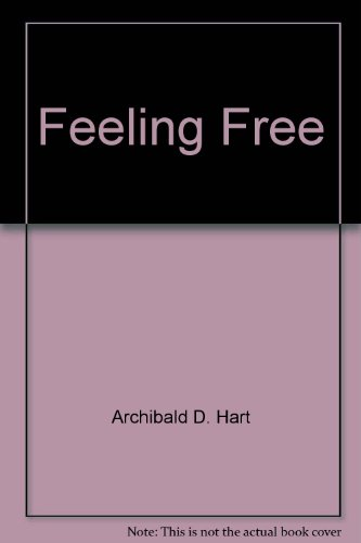 Feeling Free By Dr Archibald D Hart
