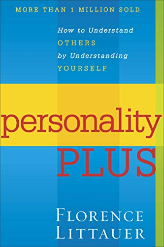 Personality Plus: How to Understand Others by Understanding Yourself By Florence Littauer